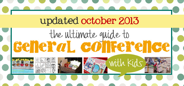 the ultimate guide to general conference ideas and activities for kids - UPDATED october 2013
