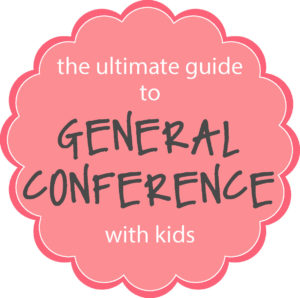 the ultimate guide to general conference with kids :: april 2015